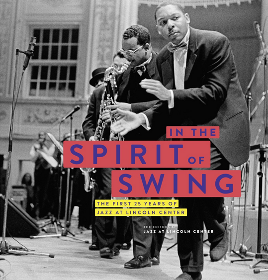 In the Spirit of Swing: The First 25 Years of Jazz at Lincoln Center