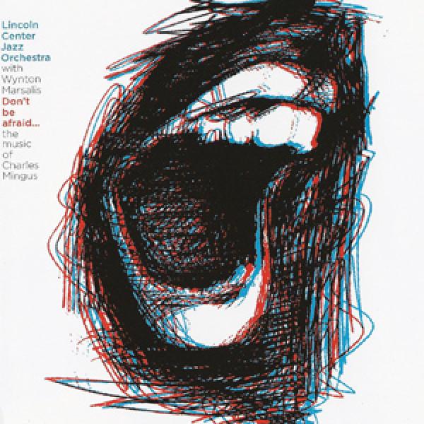 Don't Be Afraid: The Music of Charles Mingus – Wynton